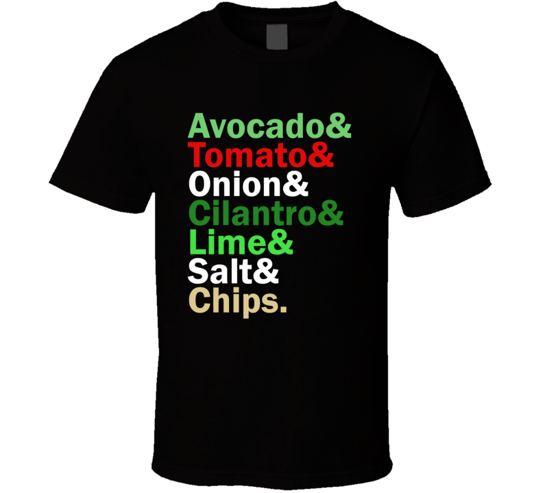 Avocado Cilantro Lime Tomato Onion Chips Guacamole Recipe Food And Name List T Shirt