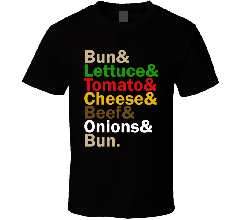 Bun Lettuce Tomato Onions Beef Cheese Burger Food And Name Helvetica List T Shirt