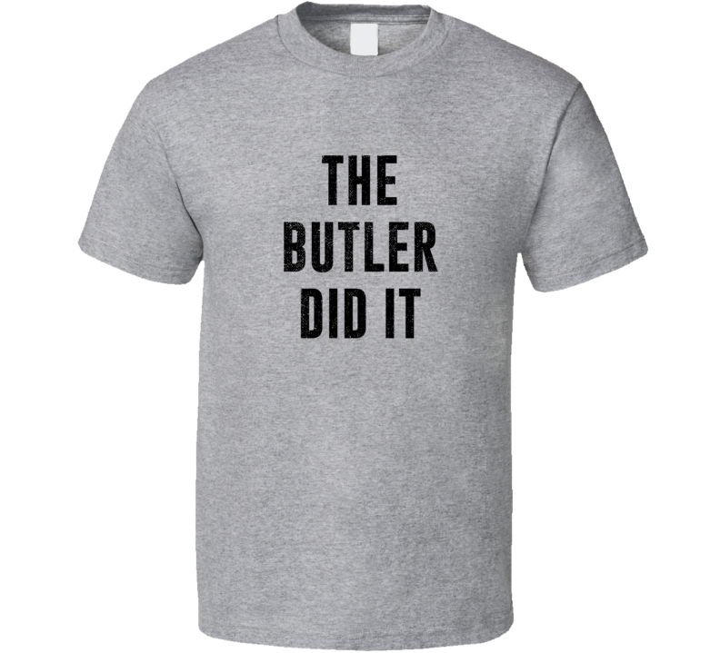 The Butler Did It Funny Murder Mystery Suspect Quote Crime Fan T Shirt