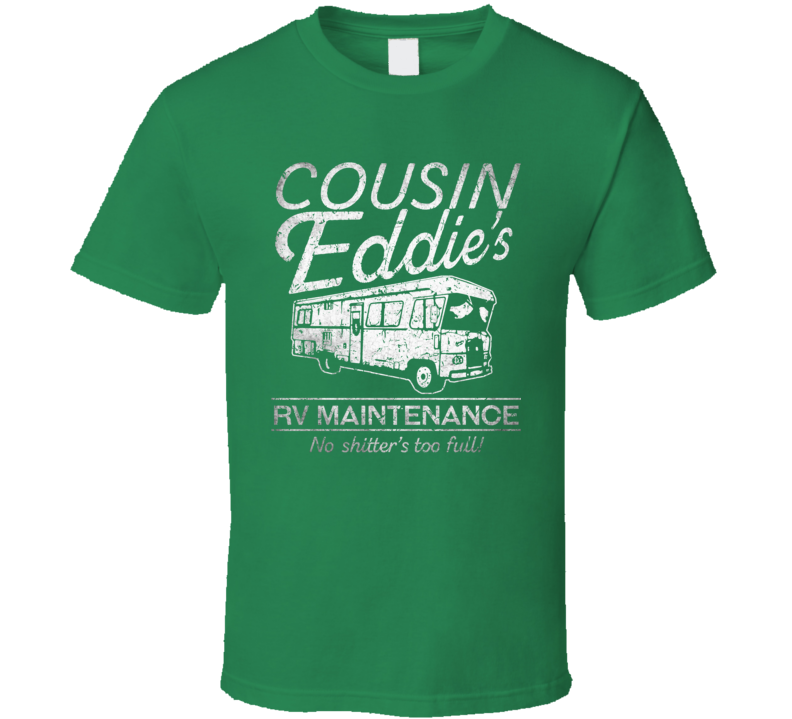 Cousin Eddie Rv Maintenance Shitter Full National Lampoon's Christmas Vacation T Shirt