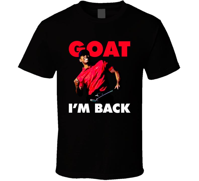 Goat I'm Back Tiger Woods Golf Championship Fan T Shirt