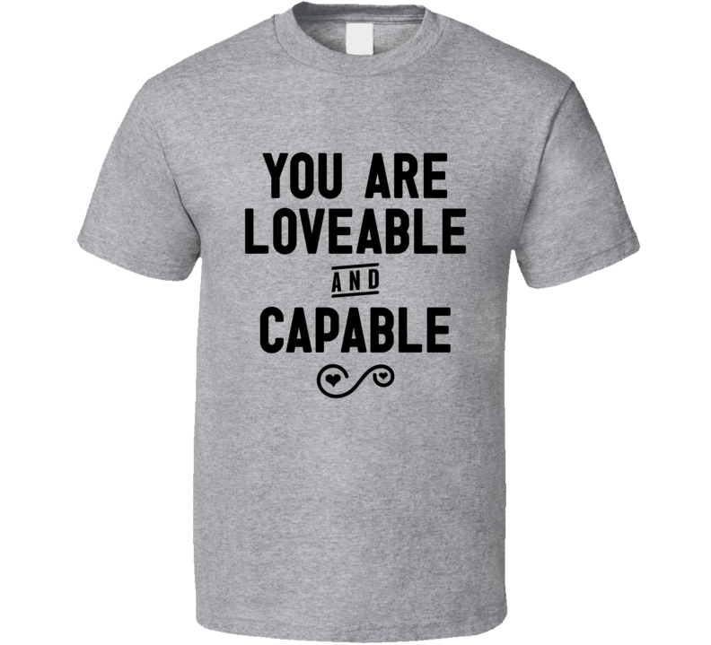 You Are Loveable And Capable Jennifer Garner Quote Sign Love T Shirt