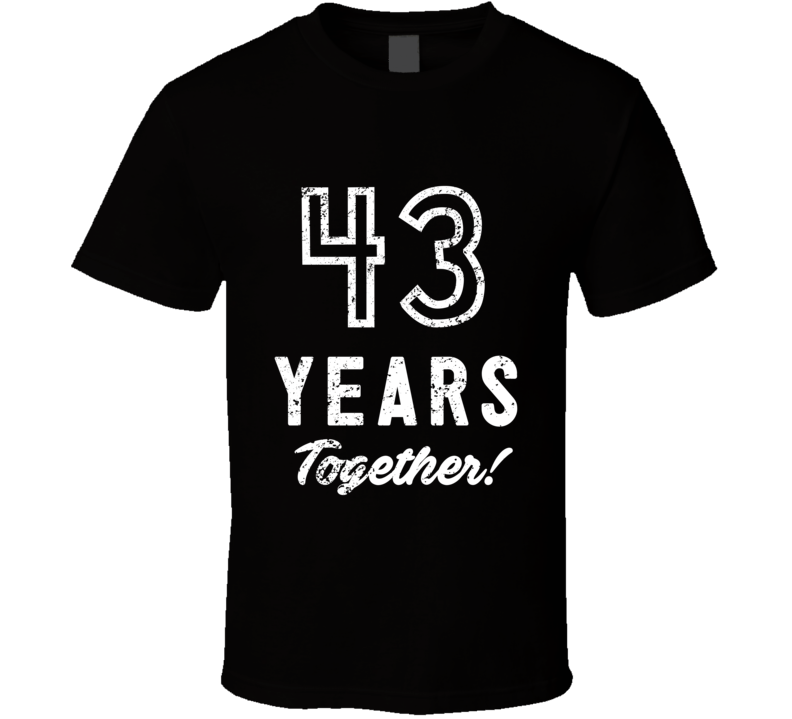 43 Years Together Wedding Anniversary Party Couple Gift T Shirt