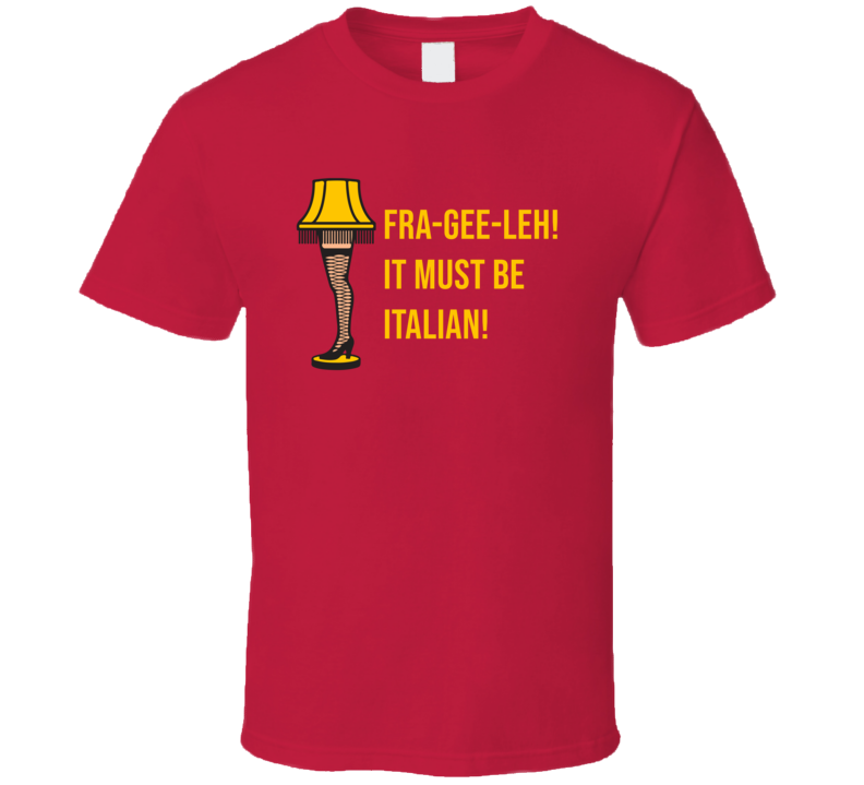 Frageeleh Must Be Italian Christmas Story Retro Movie Quote Leg Lamp T Shirt