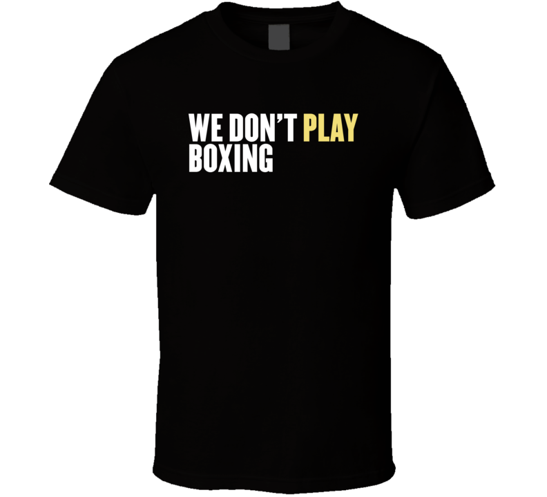 You Can T Play Boxing Shirt: We Don't Play Boxing Fighting Fighter Sports Jessie Vargas