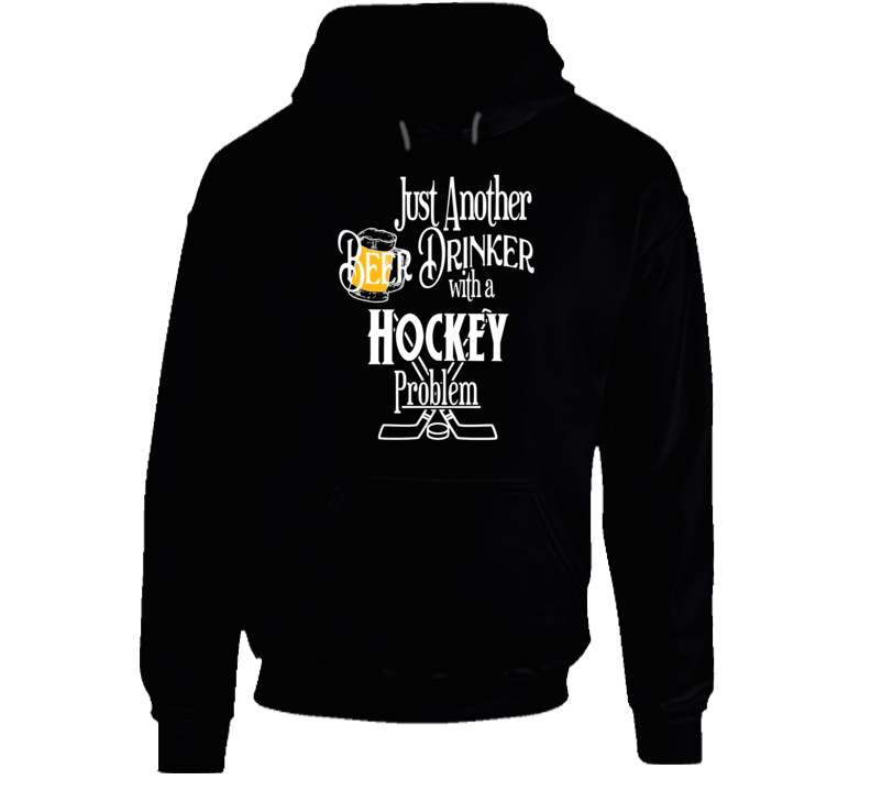 Just Another Beer Drinker With A Hockey Problem Sports Lovers Hoodie