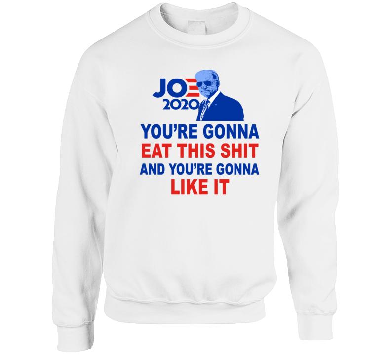 Joe Biden You're Gonna Eat This Shit Bill Maher Parody Crewneck Sweatshirt