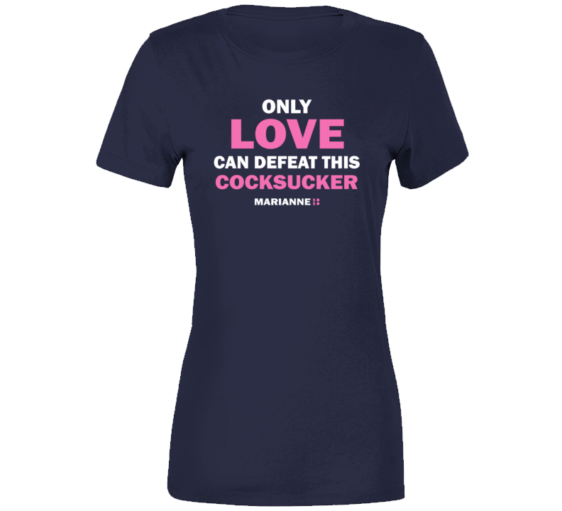 Marianne Williamson 2020 Only Love Can Defeat This C--cksucker Bill Maher Parody  Premiumt Ladies T Shirt