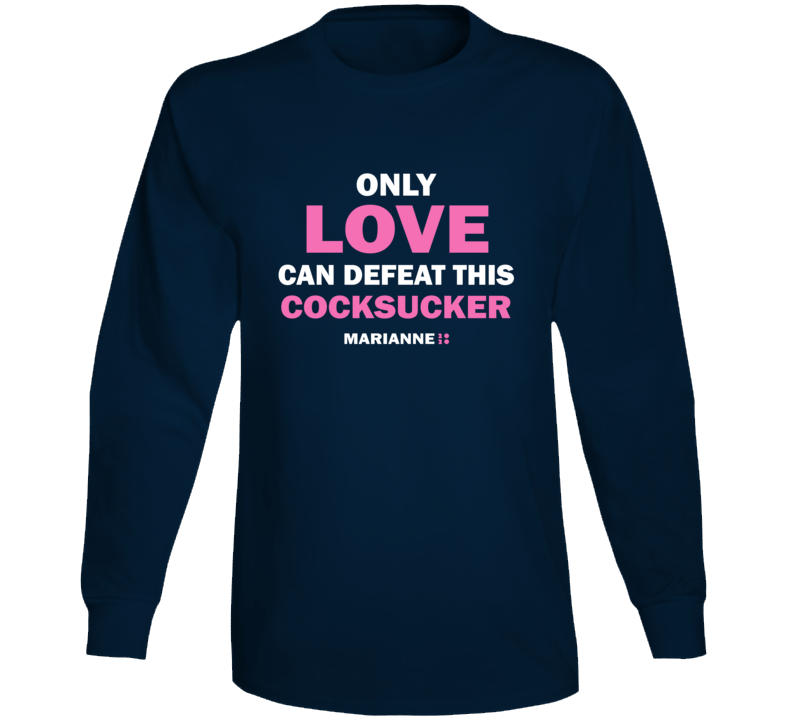Marianne Williamson 2020 Only Love Can Defeat This C--cksucker Bill Maher Parody Long Sleeve