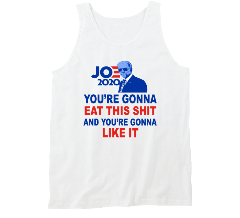 Joe Biden You're Gonna Eat This Shit Bill Maher Parody Tanktop