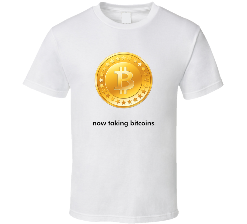 Now Taking Bitcoins - T-Shirt