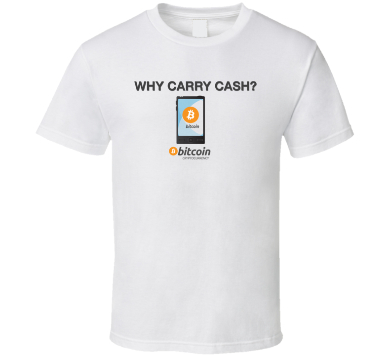 Why Carry Cash - White T Shirt