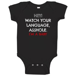 Hey Watch Your Language Ass Hole Im A Baby Funny Baby One Piece