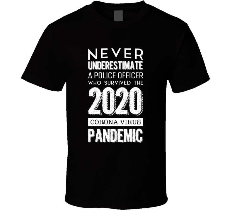 Never Underestimate A Police Officer Who Survived 2020 T Shirt
