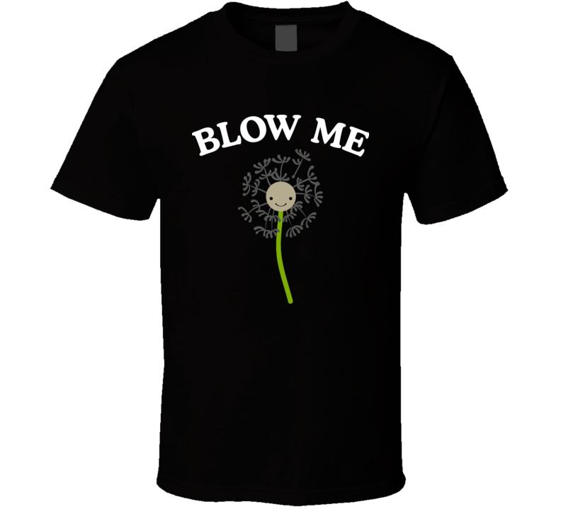 Blow Me Funny T Shirt