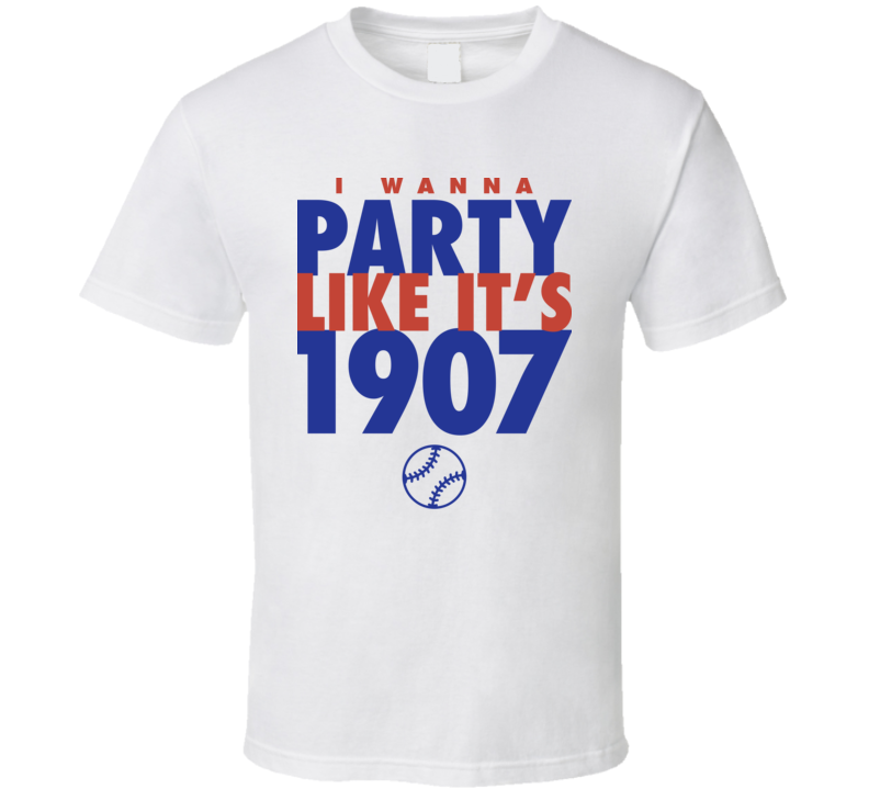 I Wanna Party Like It's 1907 Chicago Baseball World Series Champions T Shirt
