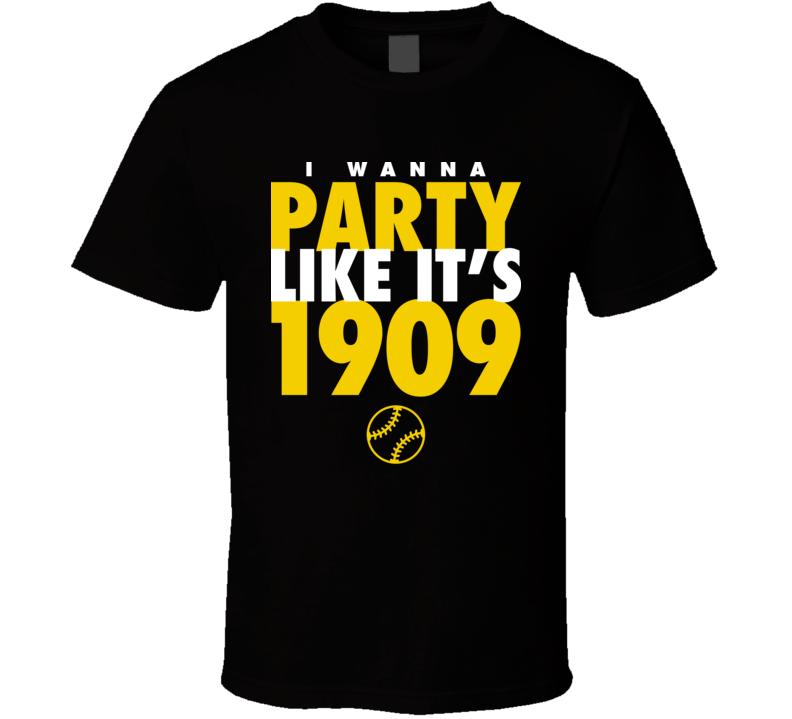 I Wanna Party Like It's 1909 Pittsburgh Baseball World Series Champions T Shirt