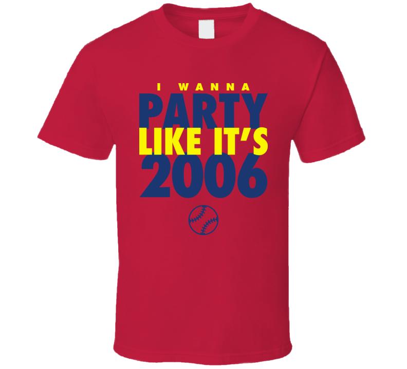 I Wanna Party Like It's 2006 St. Louis Baseball World Series Champions T Shirt