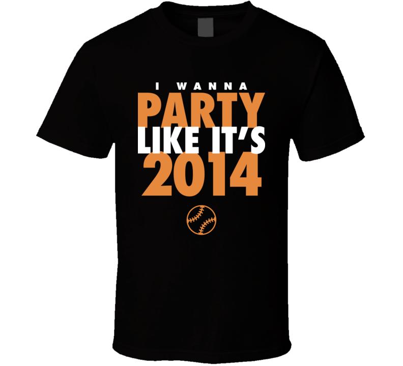 I Wanna Party Like It's 2014 San Francisco Baseball World Series Champions T Shirt