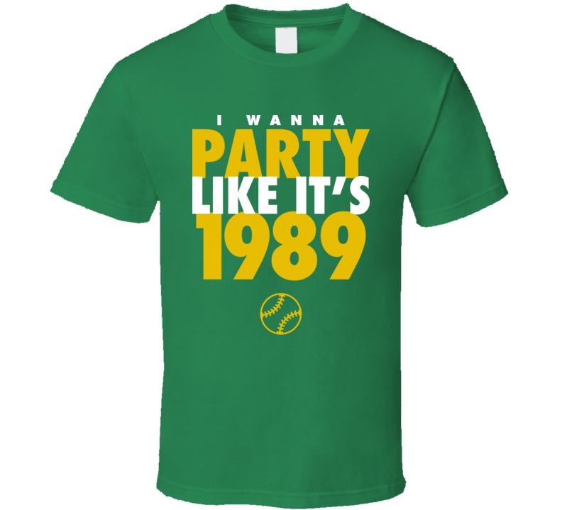 I Wanna Party Like It's 1989 Oakland Baseball World Series Champions T Shirt