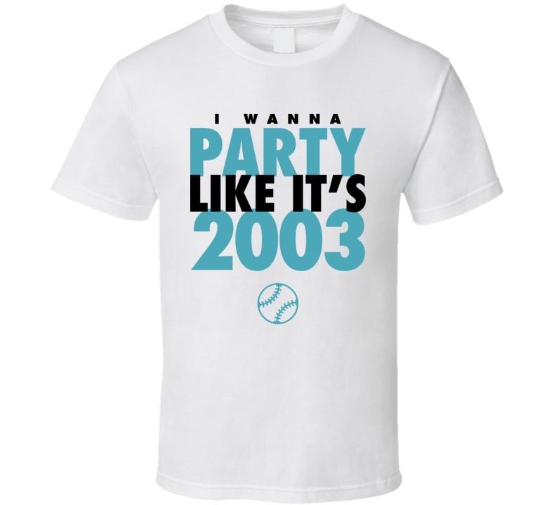 I Wanna Party Like It's 2003 Florida Baseball World Series Champions T Shirt
