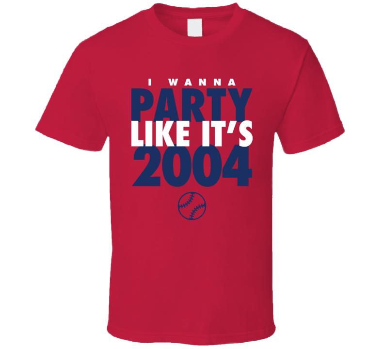 I Wanna Party Like It's 2004 Boston Baseball World Series Champions T Shirt
