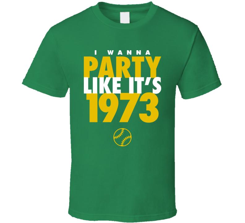 I Wanna Party Like It's 1973 Oakland Baseball World Series Champions T Shirt