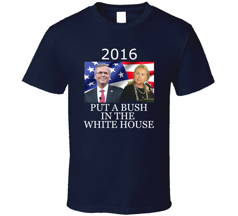 Put a Bush in the Whitehouse FUNNY t-shirt Political satire US Election Hilary and Jeb could be offensive