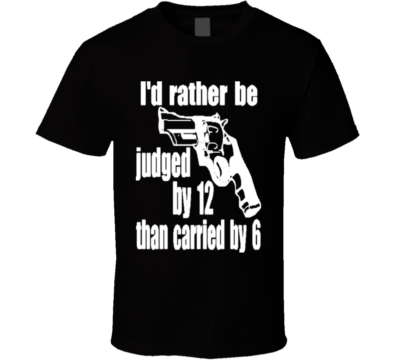 Pro NRA Stand Your Ground T-Shirt Judged By 12 Carried By 6 Gun Rights
