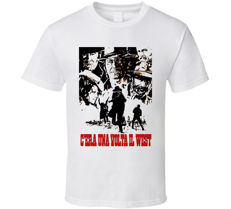 Once Upon A Time in The West t-shirt Italian movie poster style C'era Una Volta Il West Fonda Bronson Western Movie shirts Classics