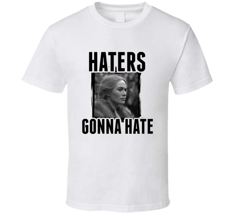 Cersei Lannister Game of Thrones Haters Gonna Hate TV T Shirt