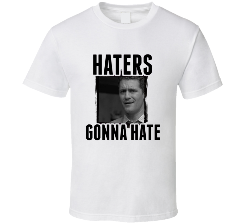 Will Schuester Glee Haters Gonna Hate TV T Shirt