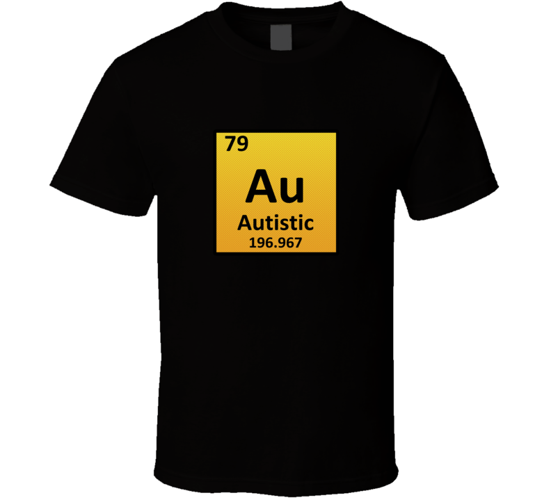 autistic periodic table t shirt - Periodic Table Autistic