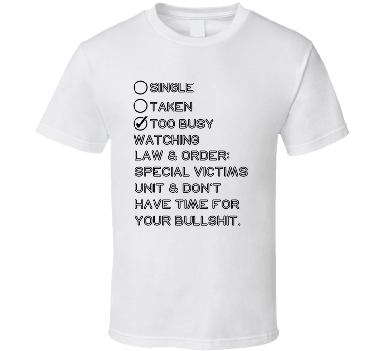 Single Taken Watching Law and Order Special Victims Unit T Shirt