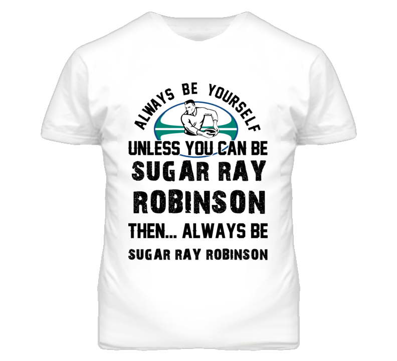 Sugar Ray Robinson Be Yourself Boxing Fighter Fan T Shirt