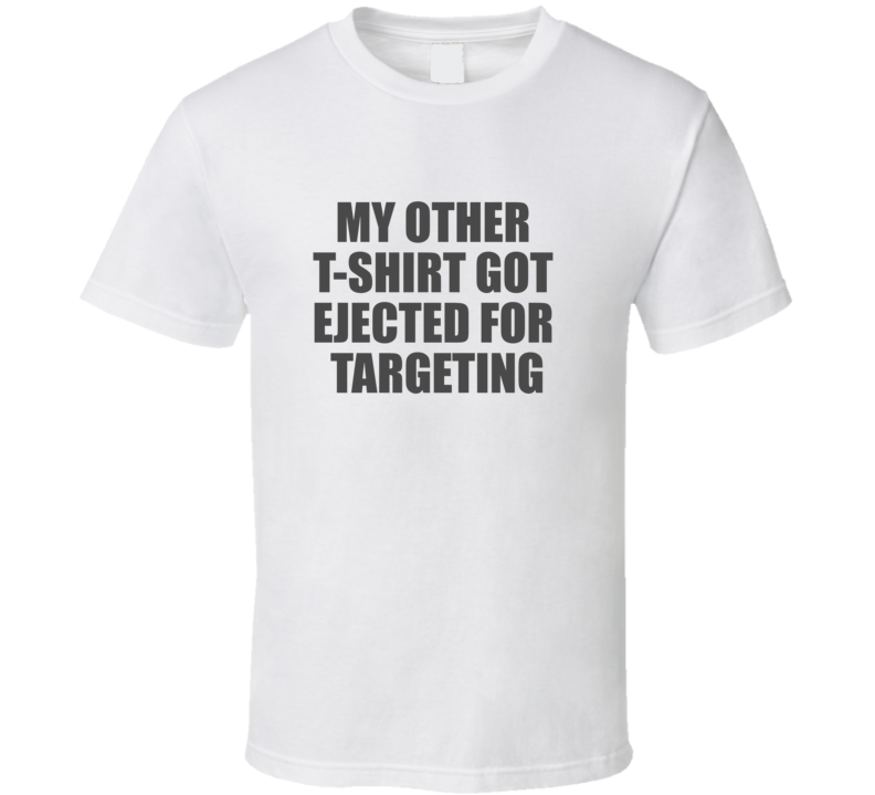 My Other Shirt Got Ejected For Targeting Funny Football Fan T Shirt
