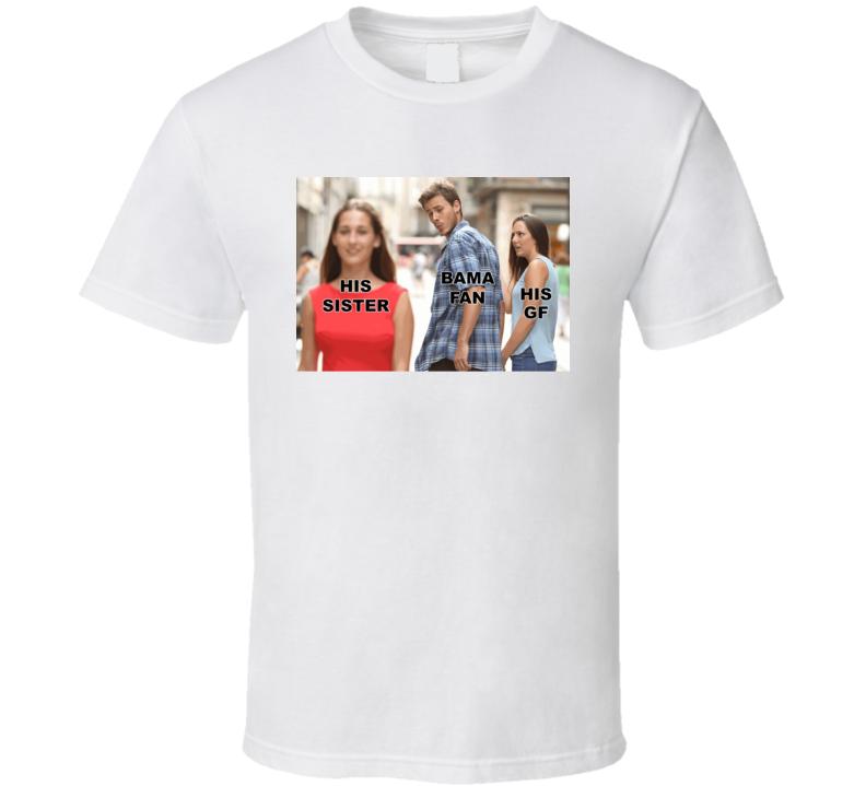 His Sister His Gf Funny Bama Hater Football Fan Meme T Shirt