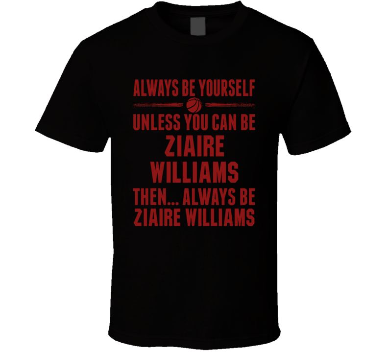 Always Be Yourself Ziaire Williams Stanford Basketball Fan T Shirt