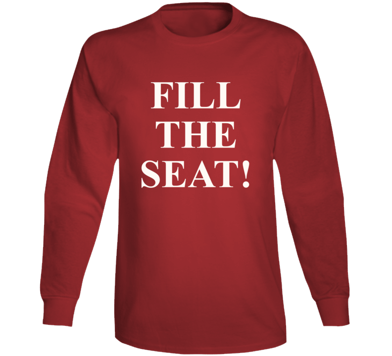 Fill The Seat Long Sleeve T Shirt