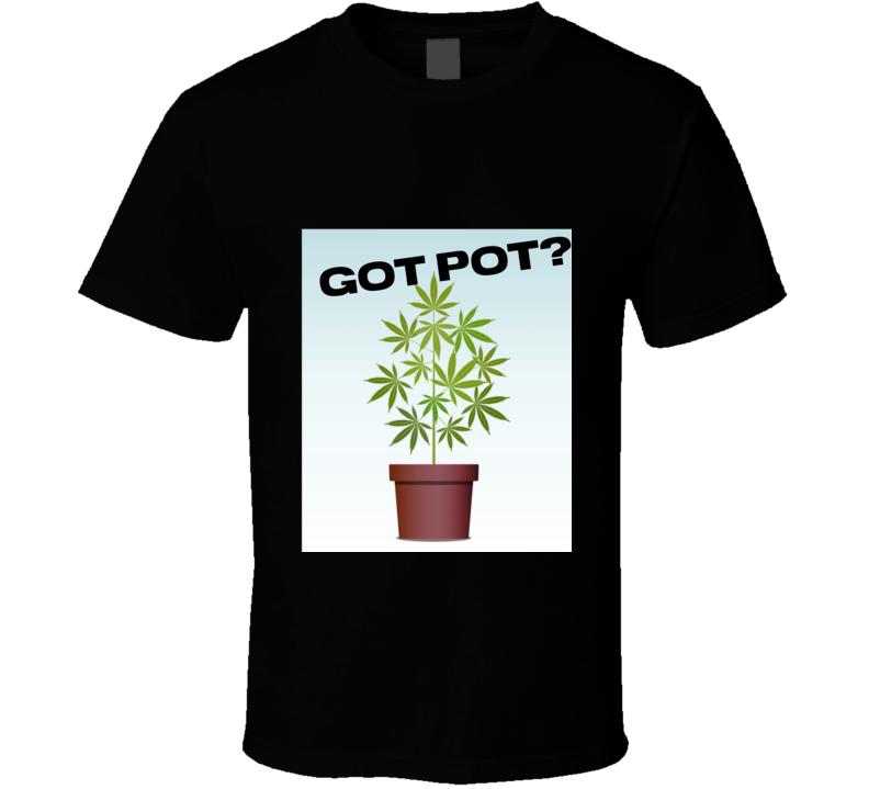 Got Pot 1 T Shirt