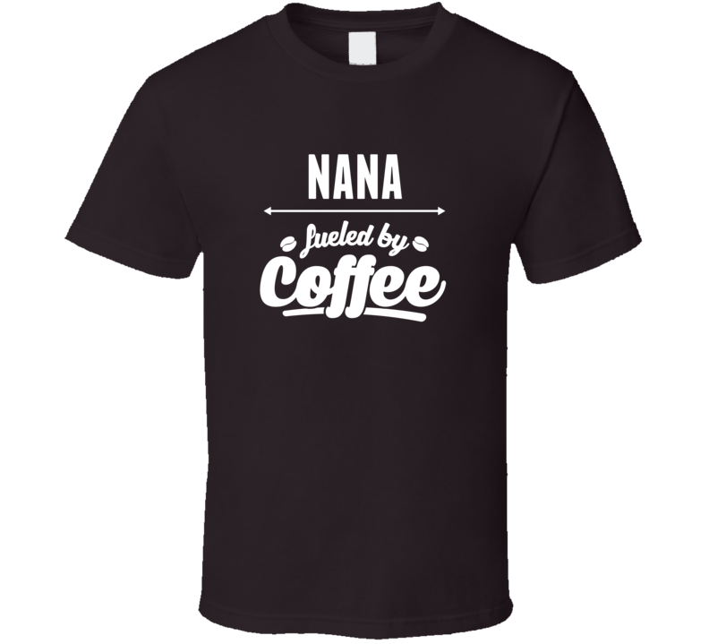 Nana Fueled T Shirt