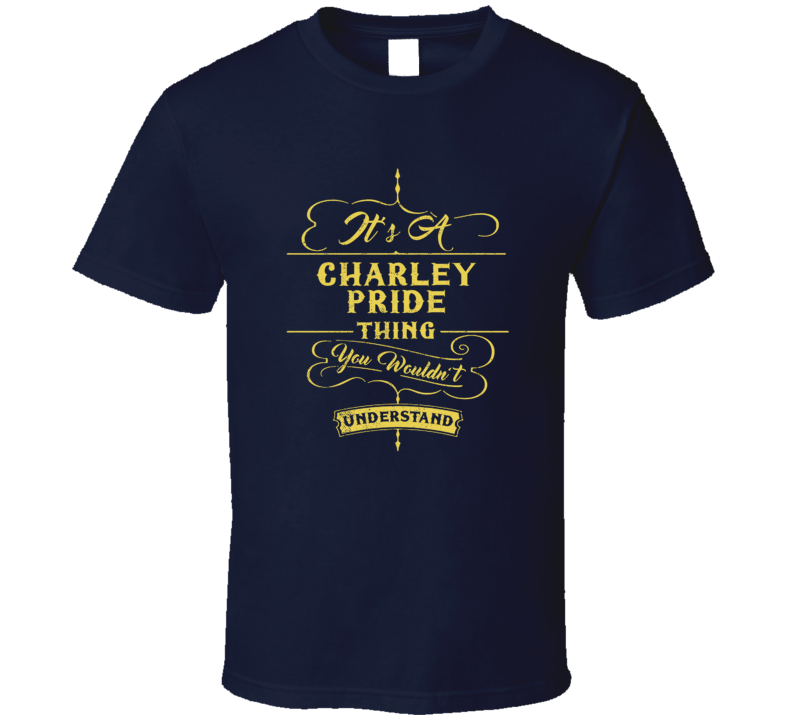 Charley Pride It's A Country Music Thing You Wouldn't Understand Fan Concert T Shirt
