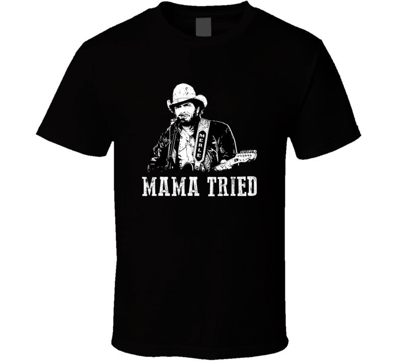 Mama Tried Merle Haggard Country Music Legend Fan T Shirt