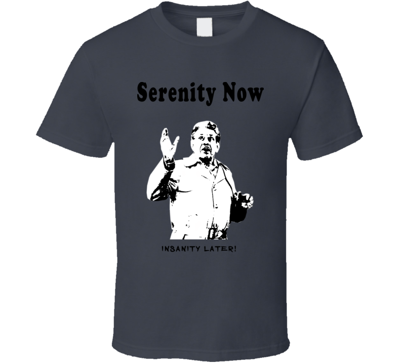 Serenity Now Insanity Later Frank Costanza Seinfeld Sitcome Funny T Shirt