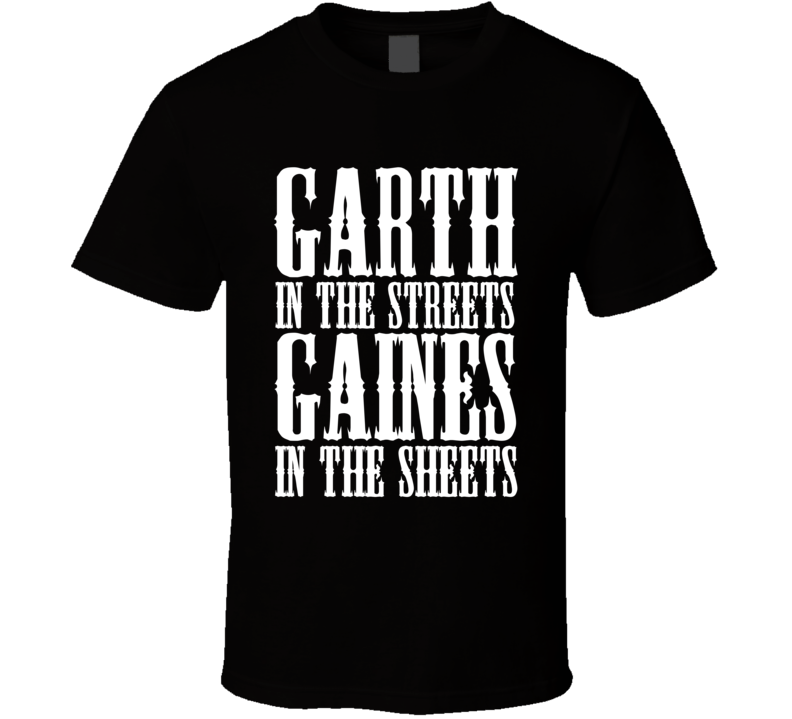Garth Brooks In The Streets Chris Gaines In The Sheets Funny Country Music Fan T Shirt