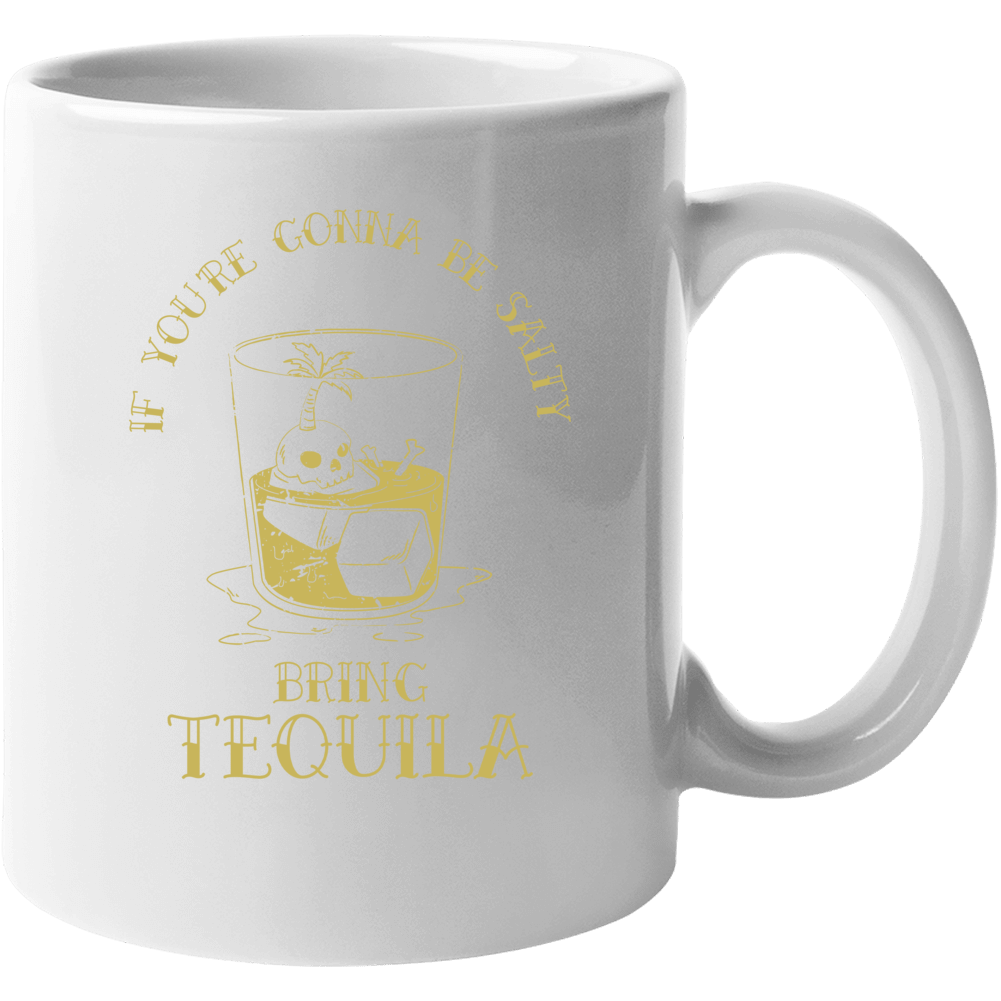 If You're Gonna Be Salty Bring Tequila Funny Party Drinking Coffee Mug Mug