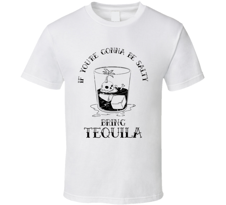 If You're Gonna Be Salty Bring Tequila Funny Party Drinking T Shirt