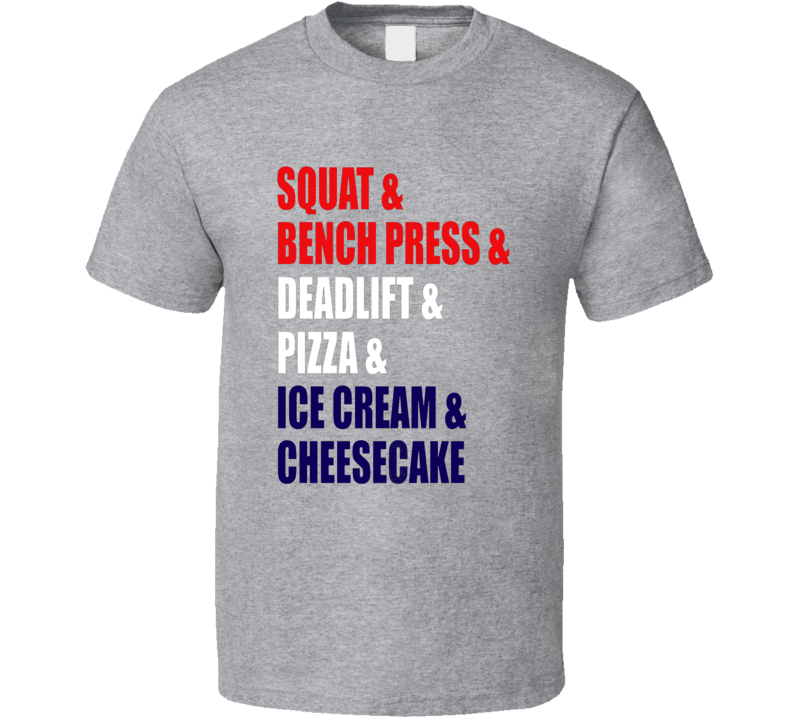 b3a4d8ca62 Squat And Bench Press Deadlift Pizza Ice Cream And Cheesecake ...