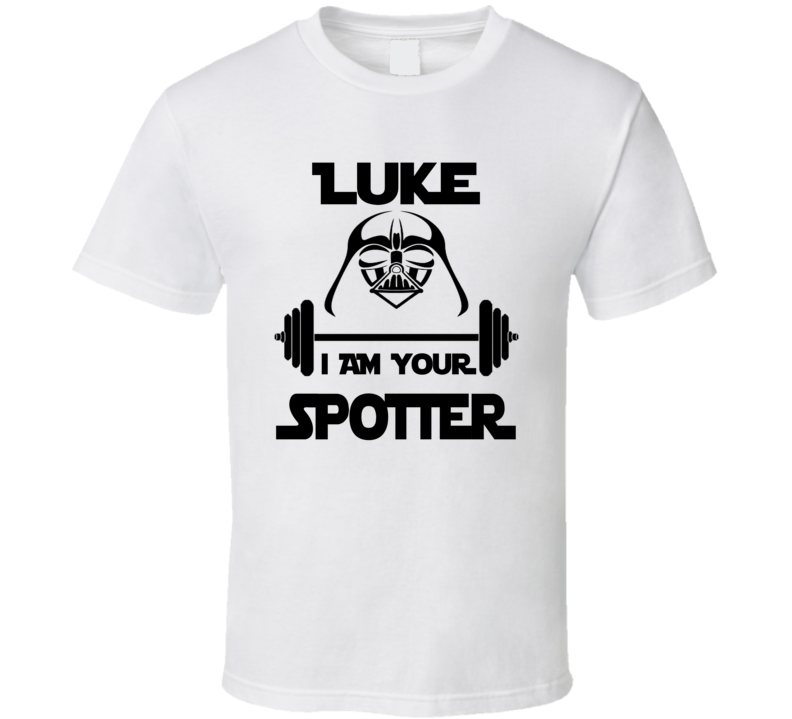 Luke I Am Your Spotter Star Wars Parody Workout Exercise Gym T Shirt