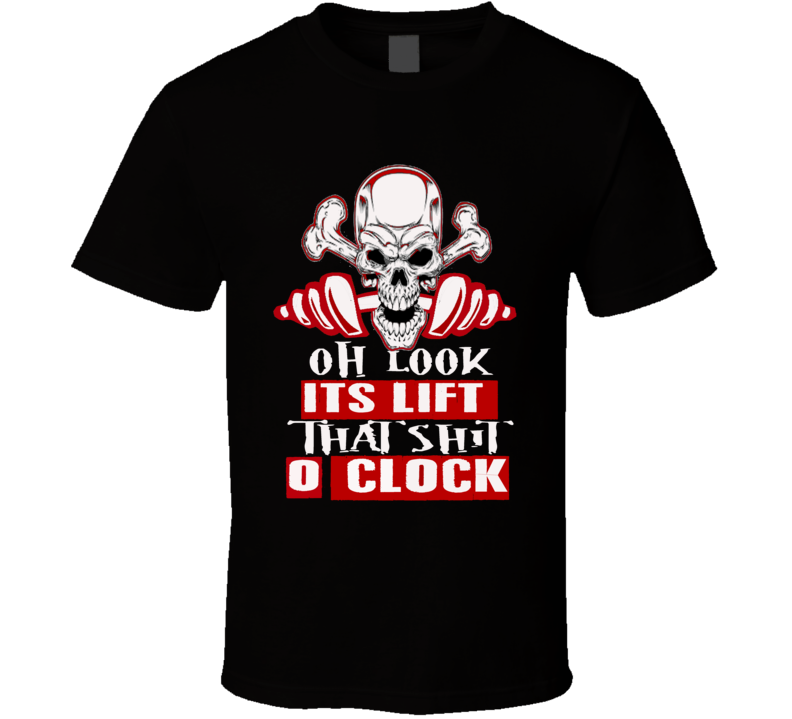 Oh Look Its Lift That Shit O Clock Funny Workout Trending Gym T Shirt
